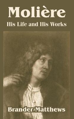 Moliere: His Life and His Works