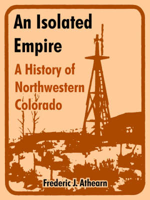 An Isolated Empire: A History of Northwestern Colorado