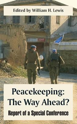Peacekeeping: The Way Ahead? (Report of a Special Conference)