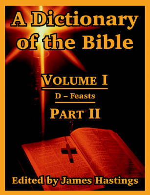A Dictionary of the Bible: Volume I (Part II: D -- Feasts)