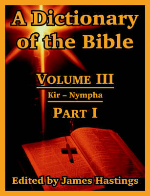 A Dictionary of the Bible: Volume III: (Part I: Kir -- Nympha)