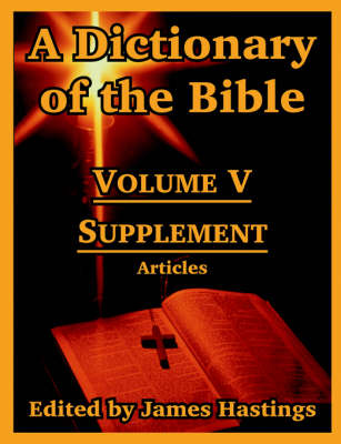 A Dictionary of the Bible: Volume V: Supplement -- Articles