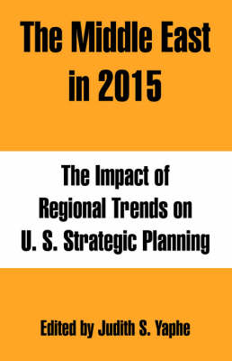 The Middle East in 2015: The Impact of Regional Trends on U. S. Strategic Planning