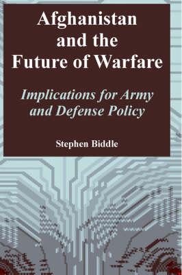 Afghanistan and the Future of Warfare: Implications for Army and Defense Policy