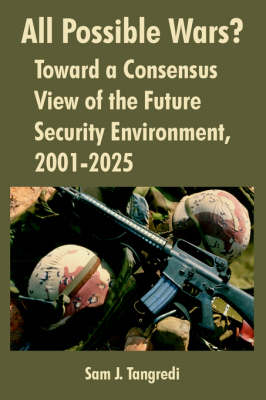 All Possible Wars?: Toward a Consensus View of the Future Security Environment, 2001-2025