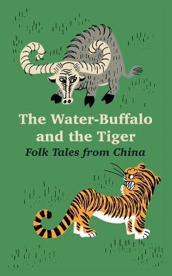 The Water-Buffalo and the Tiger: Folk Tales from China