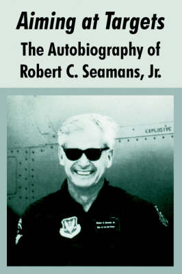 Aiming at Targets: The Autobiography of Robert C. Seamans, Jr.