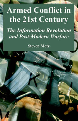 Armed Conflict in the 21st Century: The Information Revolution and Post-Modern Warfare