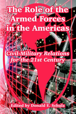 The Role of the Armed Forces in the Americas: Civil-Military Relations for the 21st Century