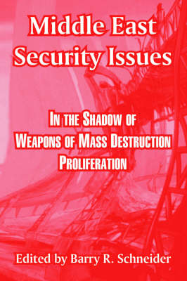 Middle East Security Issues: In the Shadow of Weapons of Mass Destruction Proliferation