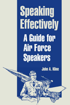 Speaking Effectively: A Guide for Air Force Speakers