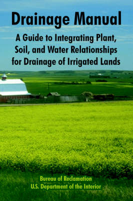 Drainage Manual: A Guide to Integrating Plant, Soil, and Water Relationships for Drainage of Irrigated Lands