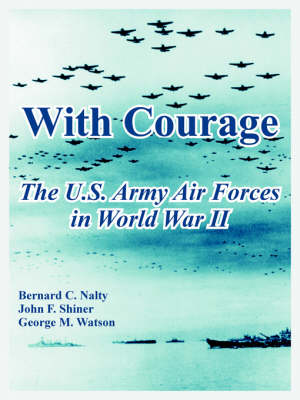 With Courage: The U.S. Army Air Forces in World War II