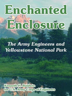 Enchanted Enclosure: The Army Engineers and Yellowstone National Park