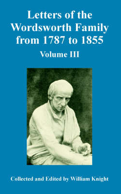 Letters of the Wordsworth Family from 1787 to 1855: Volume III