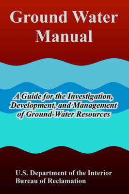 Ground Water Manual: A Guide for the Investigation, Development, and Management of Ground-Water Resources