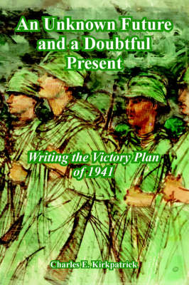 An Unknown Future and a Doubtful Present: Writing the Victory Plan of 1941