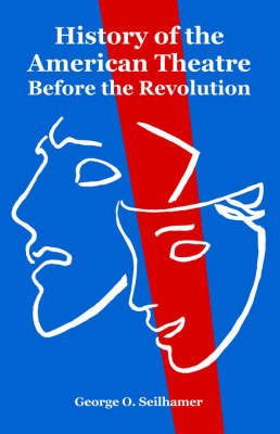 History of the American Theatre: Before the Revolution