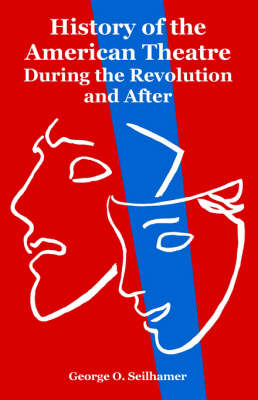 History of the American Theatre: During the Revolution and After