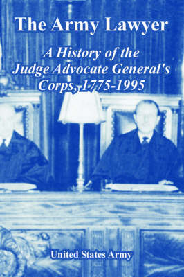 The Army Lawyer: A History of the Judge Advocate General's Corps, 1775-1995
