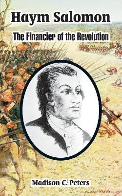 Haym Salomon: The Financier of the Revolution