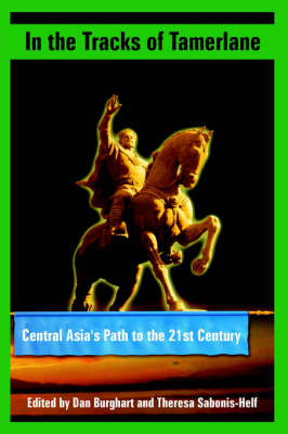 In the Tracks of Tamerlane: Central Asia's Path to the 21st Century