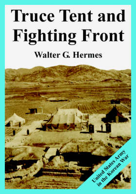 Truce Tent and Fighting Front: United States Army in the Korean War