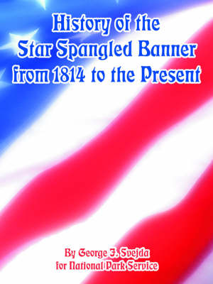History of the Star Spangled Banner from 1814 to the Present