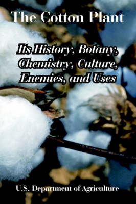 The Cotton Plant: Its History, Botany, Chemistry, Culture, Enemies, and Uses