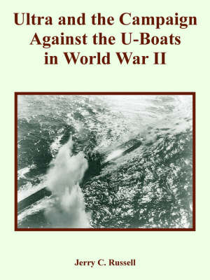 Ultra and the Campaign Against the U-Boats in World War II