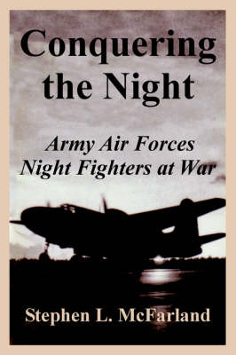 Conquering the Night: Army Air Forces Night Fighters at War