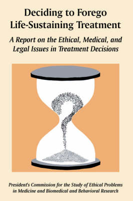 Deciding to Forego Life-Sustaining Treatment: A Report on the Ethical, Medical, and Legal Issues in Treatment Decisions