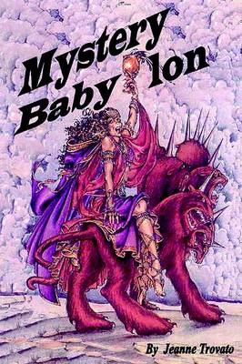 Mystery Babylon: Prophecy Revealed from the Book of Revelations
