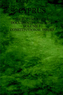 Cyprus: Select Treaties and Documents (1878-2004) Volume I: Constitutional Issues
