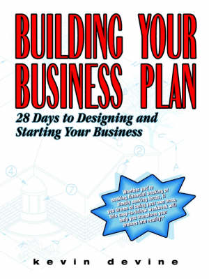 Building Your Business Plan: 28 Days to Designing and Starting Your Business