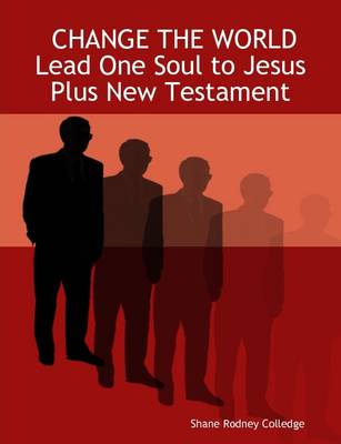 CHANGE THE WORLD Lead One Soul to Jesus Plus New Testament