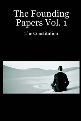The Founding Papers Vol. 1: The Constitution