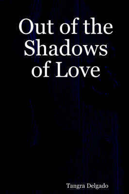 Out of the Shadows of Love