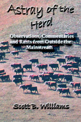 Astray of the Herd: Observations, Commentaries and Rants from Outside the Mainstream