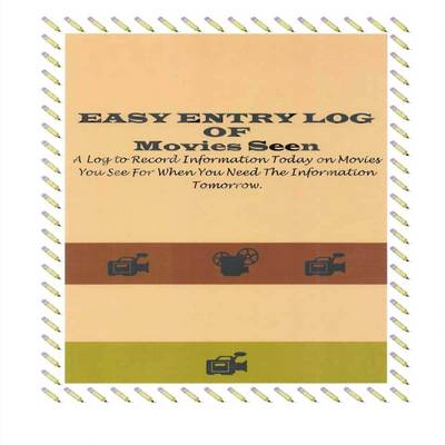 Easy Entry Log of Movies Seen: A Log to Record Information Today on Movies You See for When You Need the Information Tomorrow.