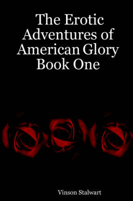 The Erotic Adventures of American Glory Book One