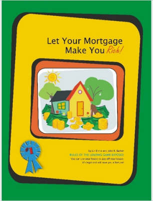 Let Your Mortgage Make You Rich!