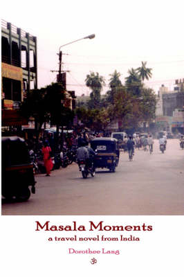 Masala Moments - a Travel Novel from India