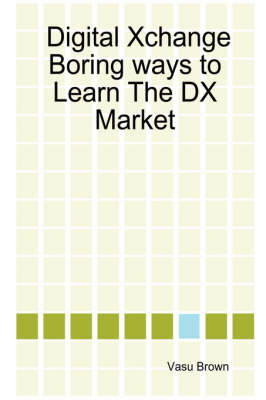 Digital Xchange - Boring Ways to Learn The DX Market