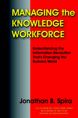 Managing the Knowledge Workforce: Understanding the Information Revolution That's Changing the Business World