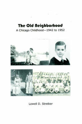 The Old Neighborhood: Memories of a Chicago Childhood--1942 to 1952