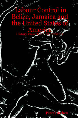 Labour Control in Belize, Jamaica and the United States of America: History Dissertation Prizewinner