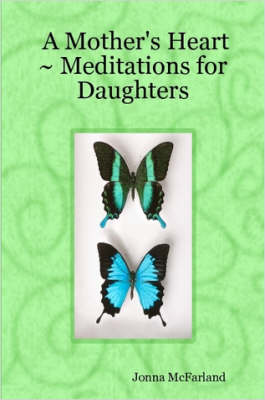 A Mother's Heart ~ Meditations for Daughters