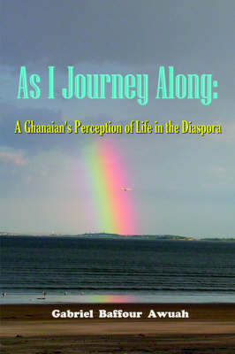 As I Journey Along: A Ghanaian's Perception of Life in the Diaspora
