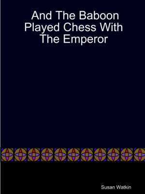 And The Baboon Played Chess With The Emperor